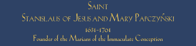 Saint Stanislaus of Jesus Mary Papczyński 1631-1701; Founder of the Marians of the Immaculate Conception